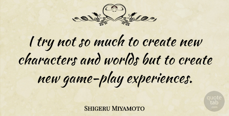 Shigeru Miyamoto Quote About Character, Play, Games: I Try Not So Much...