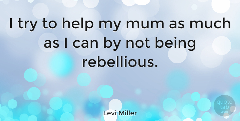 Levi Miller Quote About undefined: I Try To Help My...