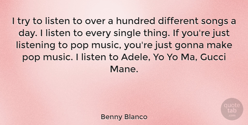 Benny Blanco Quote About Gonna, Gucci, Hundred, Music, Pop: I Try To Listen To...