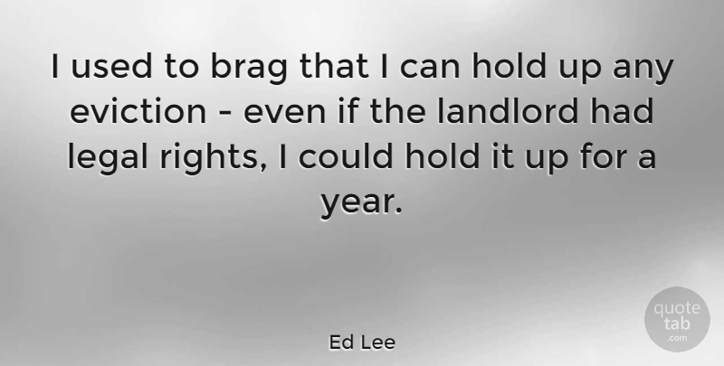 Ed Lee Quote About Brag, Hold, Landlord, Legal: I Used To Brag That...