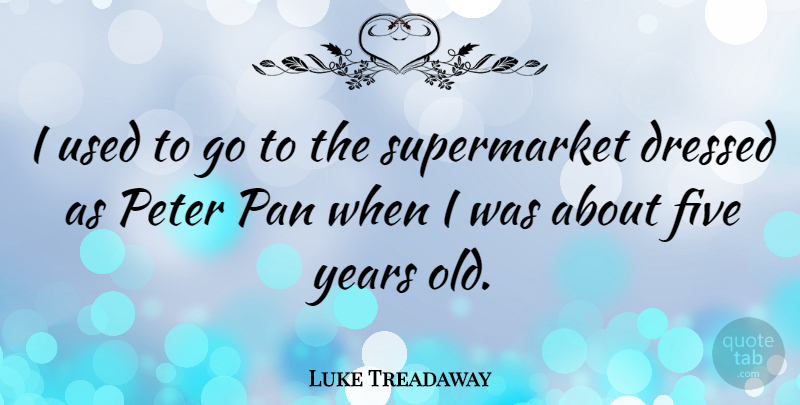 Luke Treadaway Quote About Years, Peter, Used: I Used To Go To...