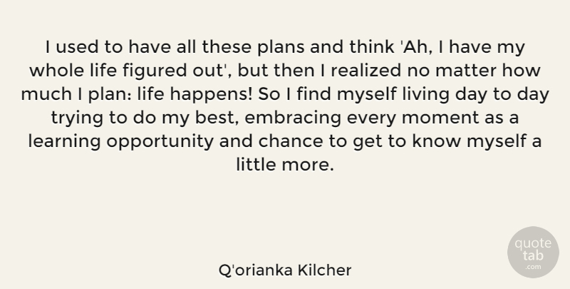 Q'orianka Kilcher Quote About Opportunity, Thinking, Trying: I Used To Have All...