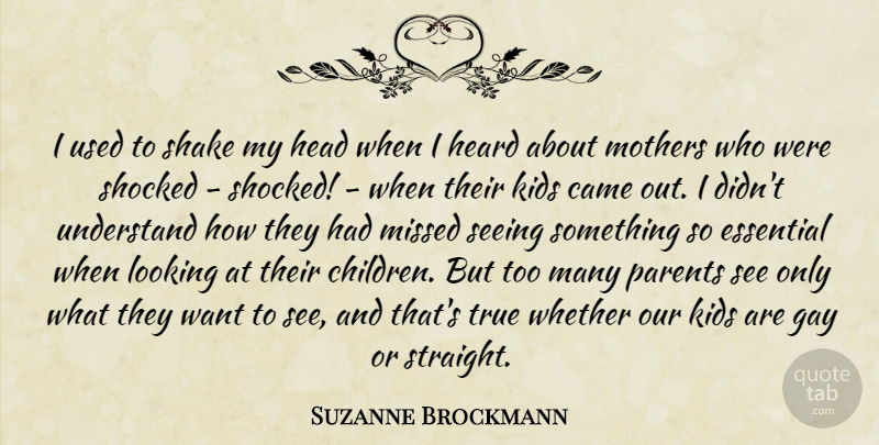 Suzanne Brockmann Quote About Came, Essential, Head, Heard, Kids: I Used To Shake My...