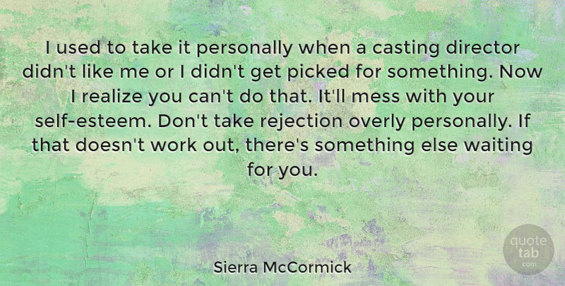 Sierra McCormick Quote About Casting, Director, Mess, Overly, Personally: I Used To Take It...