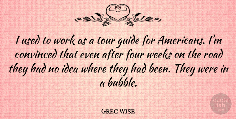Greg Wise Quote About Convinced, Four, Tour, Weeks, Work: I Used To Work As...