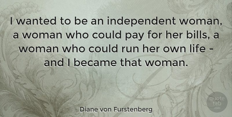 Diane von Furstenberg Quote About Running, Badass, Independent: I Wanted To Be An...