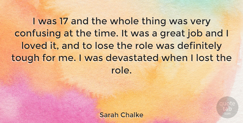 Sarah Chalke Quote About Jobs, Confusing, Roles: I Was 17 And The...