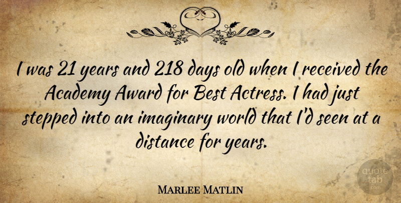 Marlee Matlin Quote About Distance, Awards, Years: I Was 21 Years And...