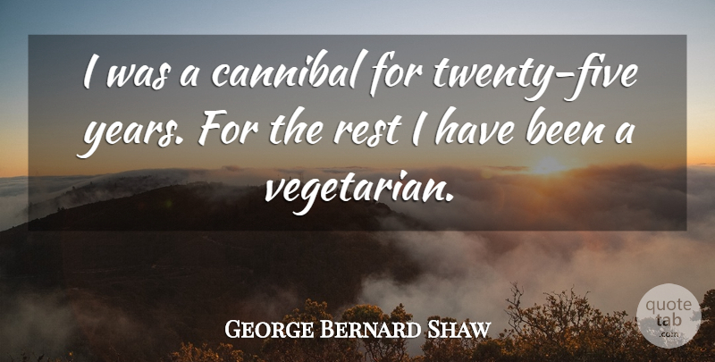 George Bernard Shaw Quote About Years, Twenties, Vegetarian: I Was A Cannibal For...