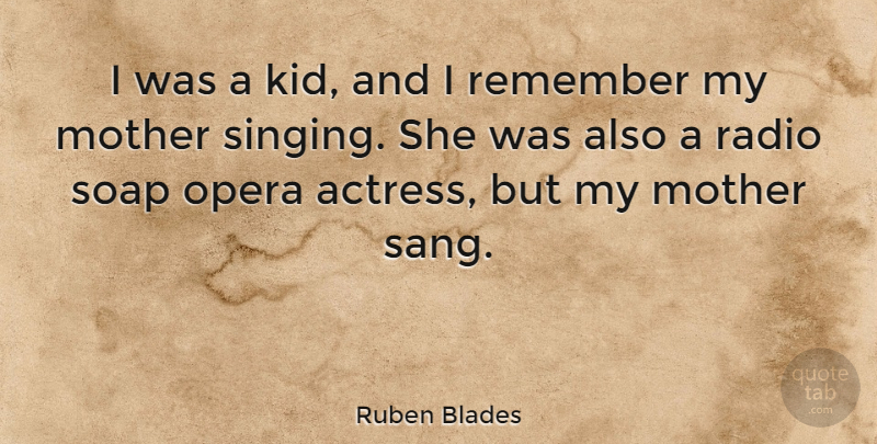 Ruben Blades Quote About Mother, Kids, Singing: I Was A Kid And...