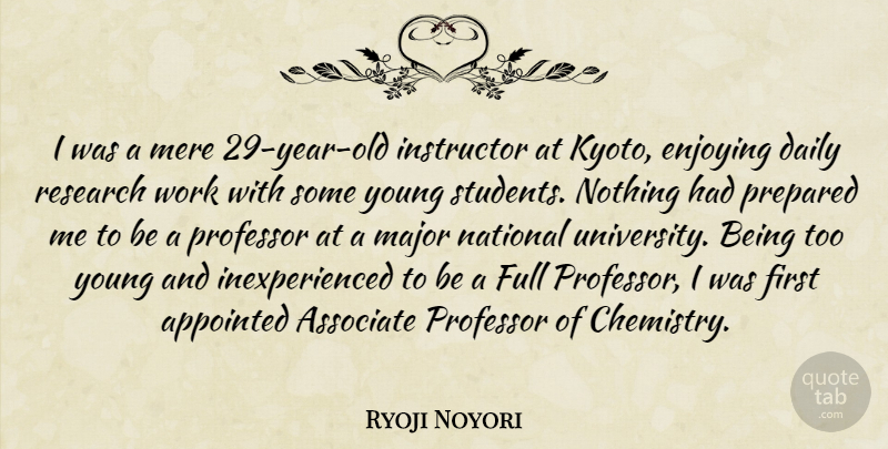 Ryoji Noyori Quote About Appointed, Associate, Enjoying, Full, Instructor: I Was A Mere 29...