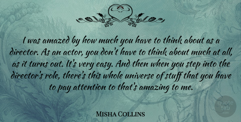 Misha Collins Quote About Amazed, Amazing, Attention, Pay, Stuff: I Was Amazed By How...
