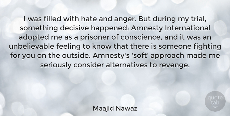 Maajid Nawaz Quote About Adopted, Amnesty, Anger, Approach, Consider: I Was Filled With Hate...