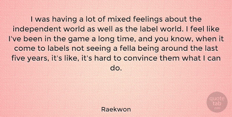 Raekwon Quote About Convince, Fella, Five, Hard, Label: I Was Having A Lot...