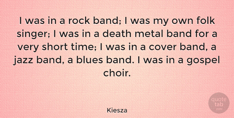 Kiesza Quote About Band, Blues, Cover, Death, Folk: I Was In A Rock...
