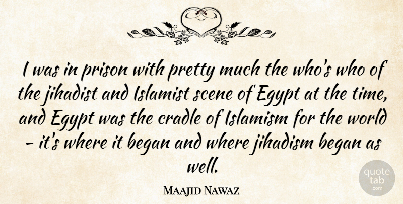 Maajid Nawaz Quote About Began, Cradle, Scene, Time: I Was In Prison With...