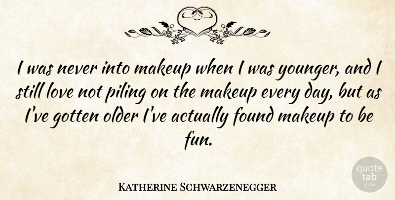 Katherine Schwarzenegger Quote About Found, Gotten, Love, Older: I Was Never Into Makeup...