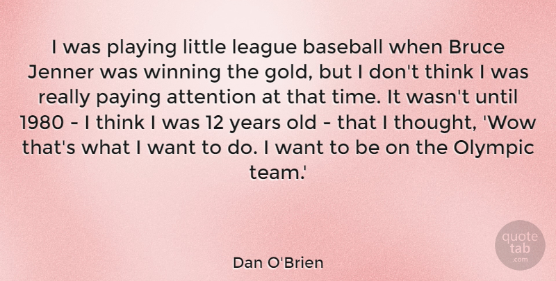 Dan O'Brien Quote About Attention, Bruce, League, Olympic, Paying: I Was Playing Little League...