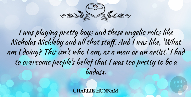 Charlie Hunnam Quote About Badass, Boys, Men: I Was Playing Pretty Boys...