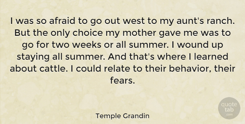 Temple Grandin Quote About Afraid, Gave, Learned, Relate, Staying: I Was So Afraid To...