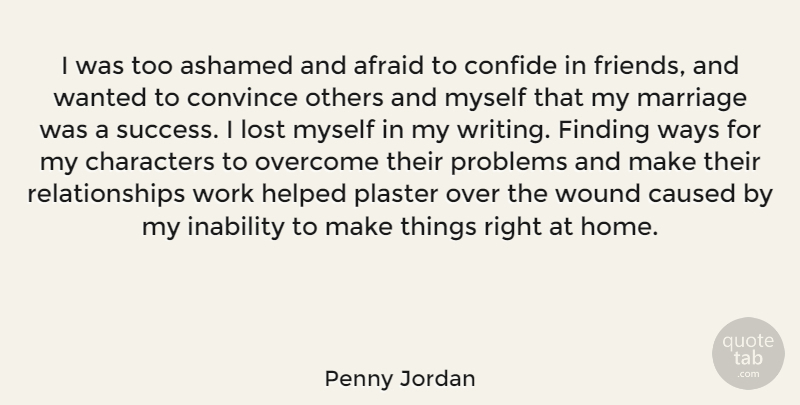 Penny Jordan Quote About Afraid, Ashamed, Caused, Characters, Confide: I Was Too Ashamed And...