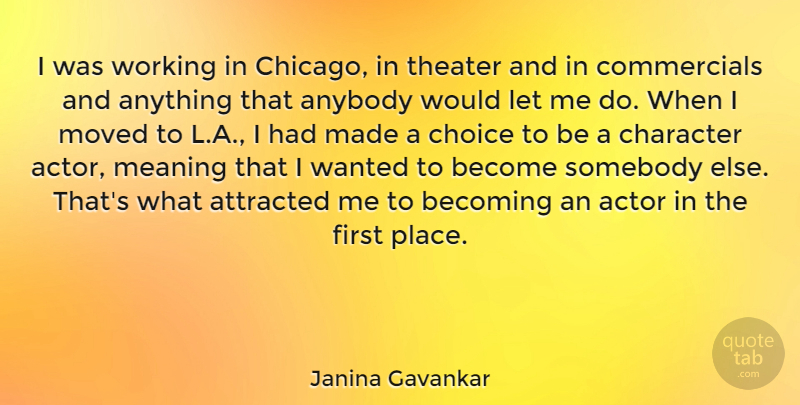 Janina Gavankar Quote About Anybody, Attracted, Becoming, Moved, Somebody: I Was Working In Chicago...