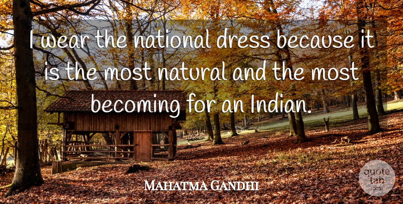 Mahatma Gandhi Quote About Becoming, National, Wear: I Wear The National Dress...