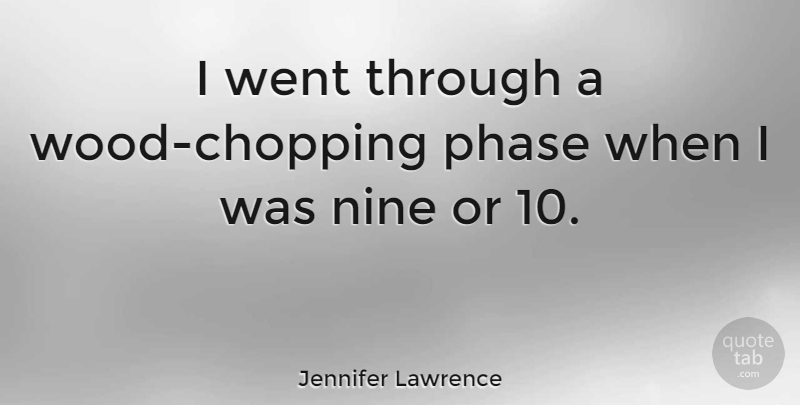 Jennifer Lawrence Quote About Woods, Nine, Phases: I Went Through A Wood...