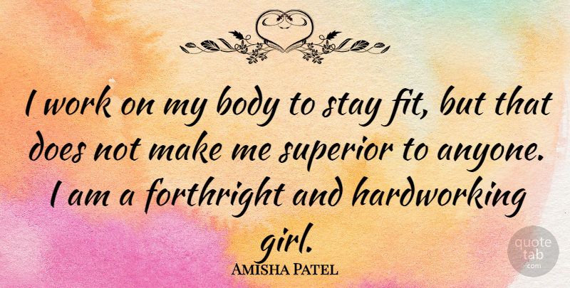 Amisha Patel Quote About Forthright, Stay, Superior, Work: I Work On My Body...
