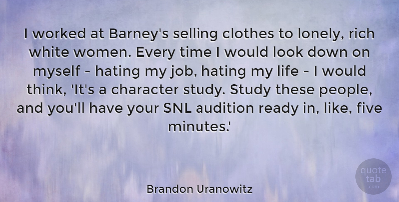 Brandon Uranowitz Quote About Audition, Character, Clothes, Five, Hating: I Worked At Barneys Selling...