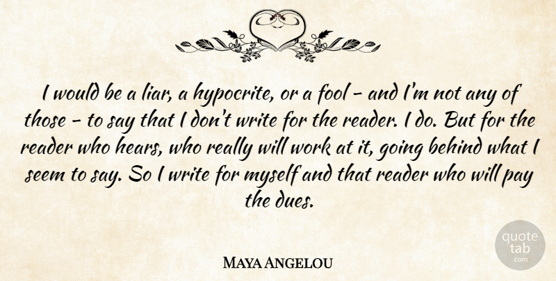 Maya Angelou Quote About Liars, Hypocrite, Writing: I Would Be A Liar...