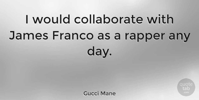 Gucci Mane Quote About Rapper, Franco: I Would Collaborate With James...