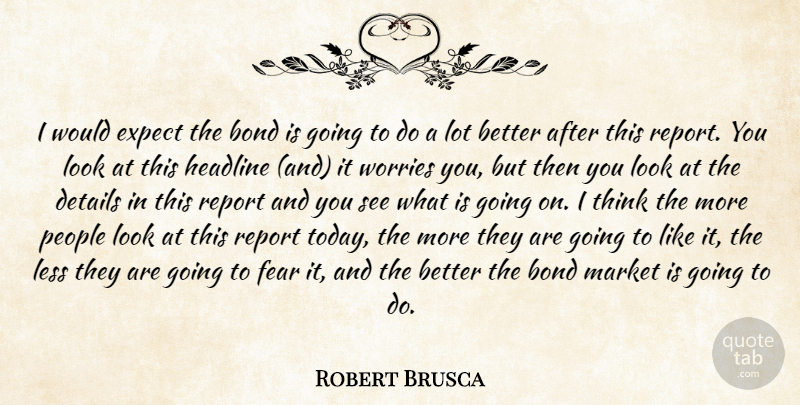 Robert Brusca Quote About Bond, Details, Expect, Fear, Headline: I Would Expect The Bond...