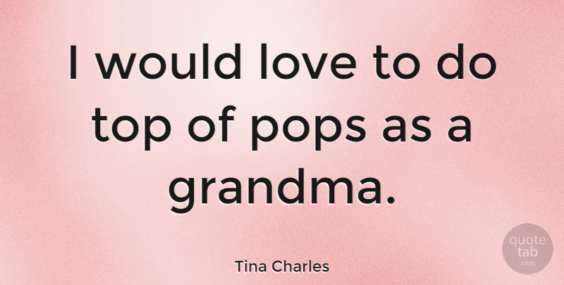 Tina Charles Quote About English Musician, Love, Pops: I Would Love To Do...