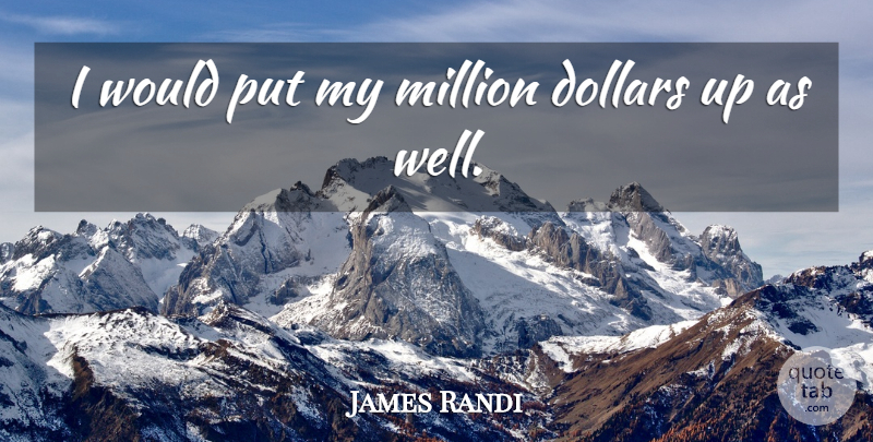 James Randi Quote About Canadian Entertainer: I Would Put My Million...