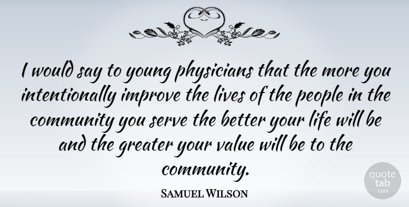Samuel Wilson Quote About People, Community, Physicians: I Would Say To Young...