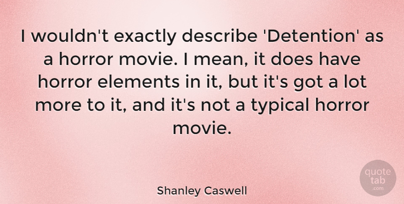Shanley Caswell Quote About Mean, Elements, Typical: I Wouldnt Exactly Describe Detention...