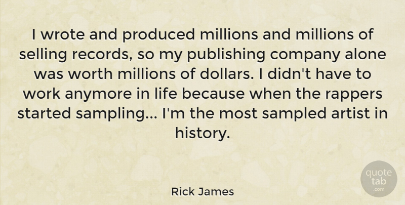Rick James Quote About Rapper, Artist, Sampling: I Wrote And Produced Millions...