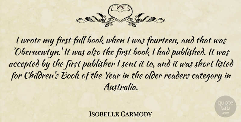 Isobelle Carmody Quote About Accepted, Category, Full, Listed, Older: I Wrote My First Full...