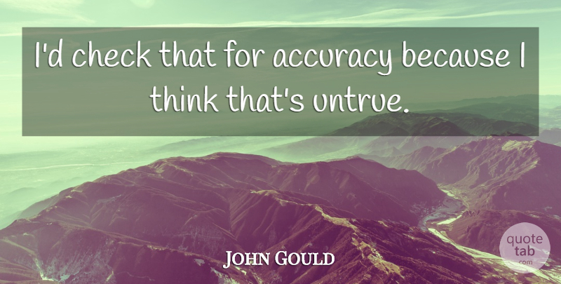 John Gould Quote About Accuracy, Check: Id Check That For Accuracy...