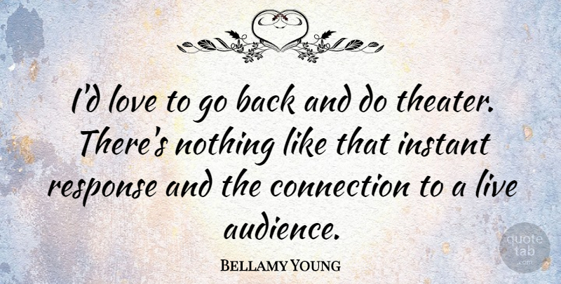 Bellamy Young Quote About Instant, Love, Response: Id Love To Go Back...