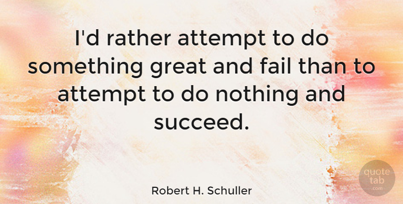 Robert H. Schuller Quote About Motivational, Success, Encouragement: Id Rather Attempt To Do...