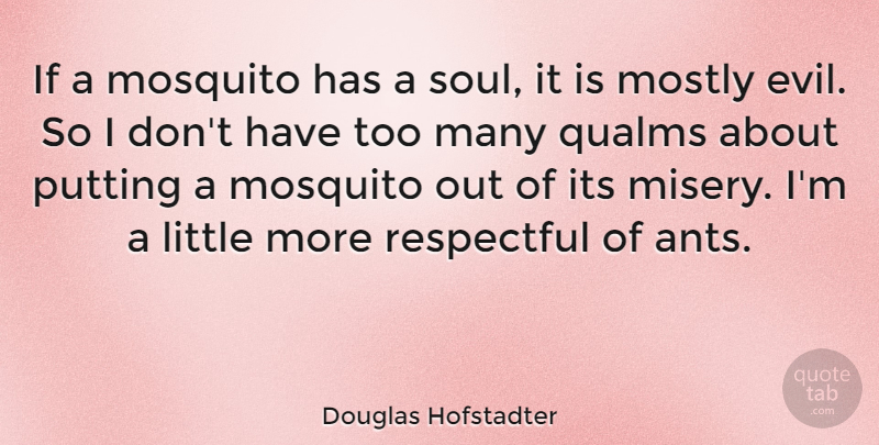Douglas Hofstadter Quote About Qualms About, Evil, Soul: If A Mosquito Has A...