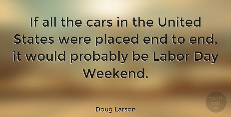 Doug Larson Quote About Fun, Weekend, Car: If All The Cars In...