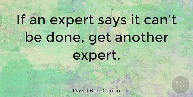 David Ben-Gurion Quote About Experts, Done, Ifs: If An Expert Says It...