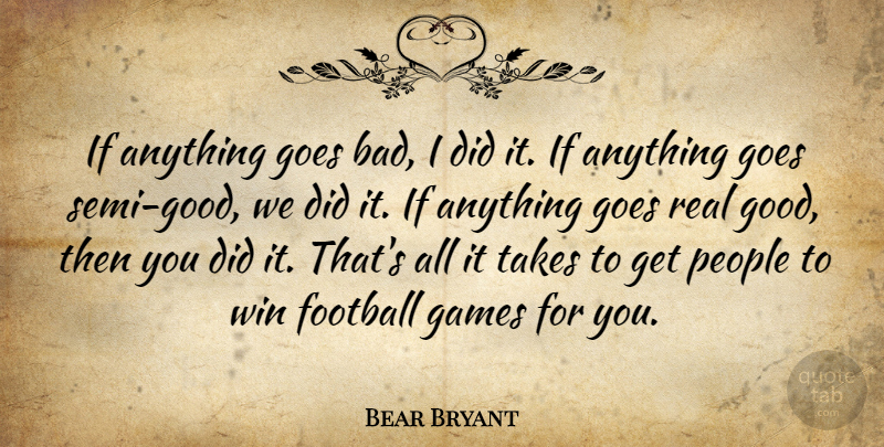 Bear Bryant Quote About Success, Leadership, Football: If Anything Goes Bad I...