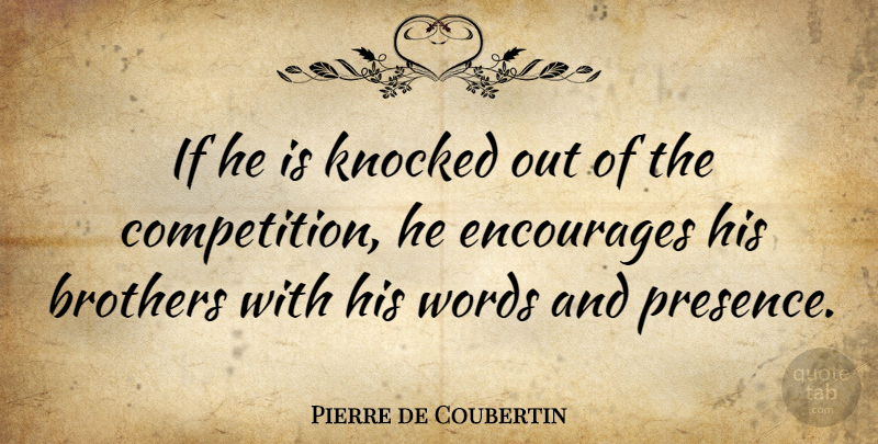 Pierre de Coubertin Quote About Brothers, Encourages, French Leader: If He Is Knocked Out...