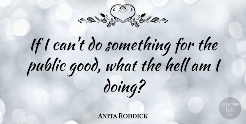 Anita Roddick Quote About Hell, Ifs, I Can: If I Cant Do Something...