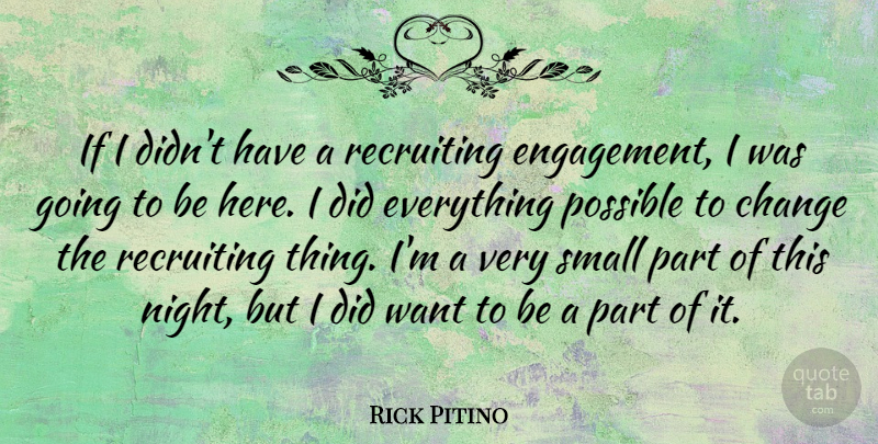 Rick Pitino Quote About Night, Engagement, Want: If I Didnt Have A...