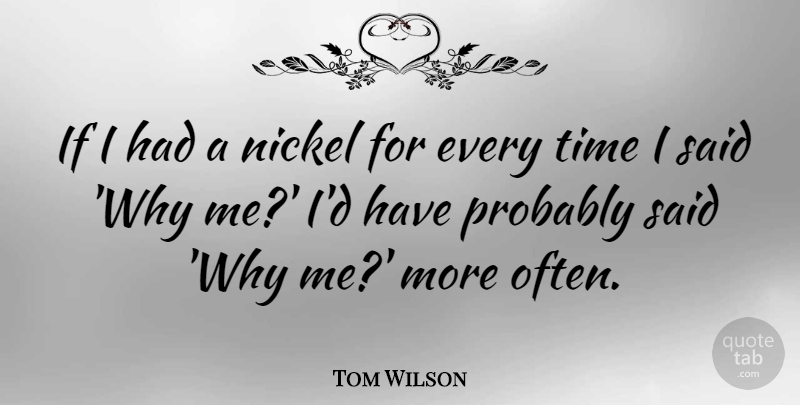 Tom Wilson Quote About Time: If I Had A Nickel...